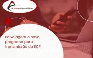 Baixe Agora O Novo Programa Para Transmissao Da Ecf Arymana - Contabilidade em Campinas - SP | Arymana Contabilidade