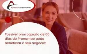 Possível Prorrogação De 60 Dias Do Pronampe Pode Beneficiar O Seu Negócio Arymana - Contabilidade em Campinas - SP | Arymana Contabilidade